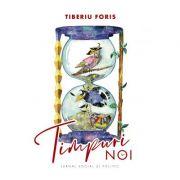Timpuri noi - Tiberiu Foris