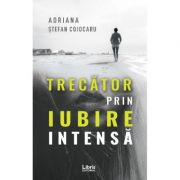 Trecator prin iubire intensa - Adriana Stefan Cojocaru
