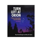 Turn Left at Orion: Hundreds of Night Sky Objects to See in a Home Telescope – and How to Find Them - Guy Consolmagno, Dan M. Davis