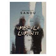 Umbrele luminii - Anastasia G. Sandu