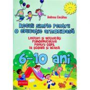 Reguli simple pentru o educatie armonioasa. lecturi si activitati psihoeducative pentru copii la scoala si acasa. 6-10 ani - Andreea Ciocalteu