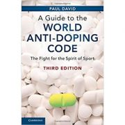 A Guide to the World Anti-Doping Code: The Fight for the Spirit of Sport - Paul David