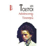 Adolescenta. Tineretea - Lev Tolstoi
