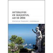 Afterlives of Augustus, AD 14–2014 - Penelope J. Goodman