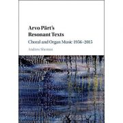 Arvo Part's Resonant Texts: Choral and Organ Music 1956–2015 - Andrew Shenton