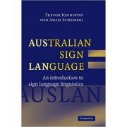 Australian Sign Language (Auslan): An introduction to sign language linguistics - Trevor Johnston, Adam Schembri