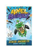 Axel & Beast. Atacul antarctic - Adrian C. Bott