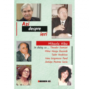 Azi despre ieri. In dialog cu Theodor Damian, Mihai Neagu Basarab... - Mihaela Albu