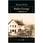 Badea George, ultima zi. L'Oncle George, son dernier jour - Marian Ilea