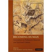 Becoming Human: Innovation in Prehistoric Material and Spiritual Culture - Colin Renfrew, Iain Morley