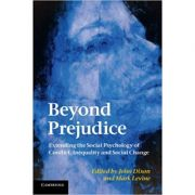 Beyond Prejudice: Extending the Social Psychology of Conflict, Inequality and Social Change - John Dixon, Mark Levine