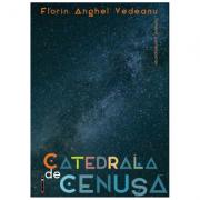 Catedrala de cenusa - Florin Anghel Vedeanu