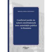 Conflictul juridic de natura constitutionala intre autoritatile publice in Romania - Mihaela Senia Costinescu