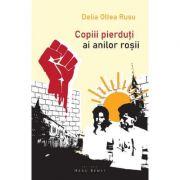 Copiii pierduti ai anilor rosii - Delia Oltea Rusu