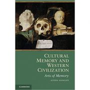 Cultural Memory and Western Civilization: Functions, Media, Archives - Aleida Assmann