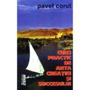 Curs practic de arta creatiei si succesului - Pavel Corut