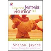 Devenind femeia visurilor lui - Sharon Jaynes
