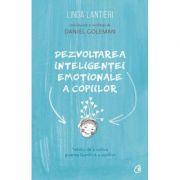 Dezvoltarea inteligentei emotionale a copiilor. Tehnici de a cultiva puterea launtrica a copiilor - Linda Lantieri
