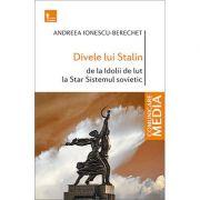 Divele lui Stalin. De la Idolii de lut la Star Sistemul sovietic - Andreea Ionescu-Berechet