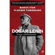 Dosar Lenin. Vraja nihilismului - Marius Stan