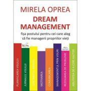 Dream Management. Fisa postului pentru cei care aleg sa fie managerii propriilor vieti - Mirela Oprea