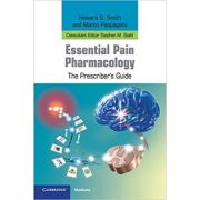 Essential Pain Pharmacology: The Prescriber's Guide - Howard S. Smith, Marco Pappagallo, Stephen M. Stahl