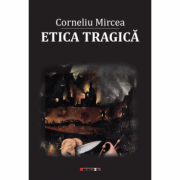Etica tragica - Corneliu Mircea