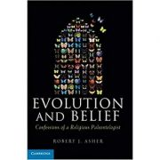 Evolution and Belief: Confessions of a Religious Paleontologist - Robert J. Asher