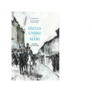 Faclia Unirii celei Mari. Ganduri la Centenar - Ioan-Aurel Pop, Cecilia Carja