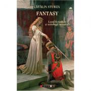 Fantasy. Lumi fictionale si mitologii inventate - Catalin Sturza