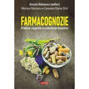 Farmacognozie. Produse vegetale cu substante bioactive - Ursula Stanescu, Monica Hancianu, Cerasela Elena Gird