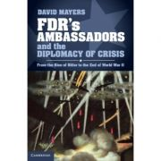 FDR's Ambassadors and the Diplomacy of Crisis: From the Rise of Hitler to the End of World War II - David Mayers