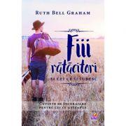 Fiii ratacitori si cei ce ii iubesc - Ruth Bell Graham
