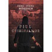 Fiul criminalilor - Oana-Diana Mokesch