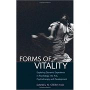 Forms of Vitality: Exploring Dynamic Experience in Psychology, the Arts, Psychotherapy, and Development - Daniel N. Stern