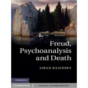 Freud, Psychoanalysis and Death - Liran Razinsky