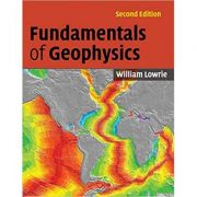 Fundamentals of Geophysics - William Lowrie