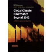 Global Climate Governance Beyond 2012: Architecture, Agency and Adaptation - Frank Biermann, Philipp Pattberg, Fariborz Zelli