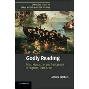 Godly Reading: Print, Manuscript and Puritanism in England, 1580–1720 - Andrew Cambers