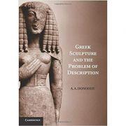 Greek Sculpture and the Problem of Description - A. A. Donohue
