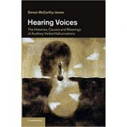 Hearing Voices: The Histories, Causes and Meanings of Auditory Verbal Hallucinations - Simon McCarthy-Jones
