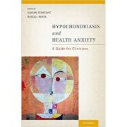 Hypochondriasis and Health Anxiety: A Guide for Clinicians - Vladan Starcevic, Russell Noyes, Jr.