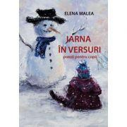 Iarna in versuri. Poezii pentru copii (editie tiparita) - Elena Malea