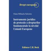 Instrumente juridice de protectie a drepturilor fundamentale la nivelul Uniunii Europene - Oana-Mihaela Salomia