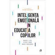 Inteligenta emotionala in educatia copiilor - Maurice J. Elias, Steven E. Tobias, Brian S. Friedlander