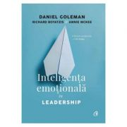 Inteligenta emotionala in Leadership - Daniel Goleman, Richard Boyatzis, Annie McKee