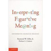 Interpreting Figurative Meaning - Raymond W. Gibbs, Jr, Herbert L. Colston