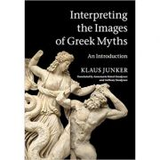 Interpreting the Images of Greek Myths: An Introduction - Klaus Junker