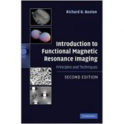 Introduction to Functional Magnetic Resonance Imaging: Principles and Techniques - Richard B. Buxton