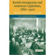 Jewish Immigrants and American Capitalism, 1880–1920: From Caste to Class - Eli Lederhendler
